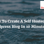 How To Start A Blog (Self Hosted WordPress)?