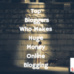 Top Bloggers Who Make Money Online Blogging
