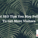 Best SEO Tips You May Follow To Get More Visitors